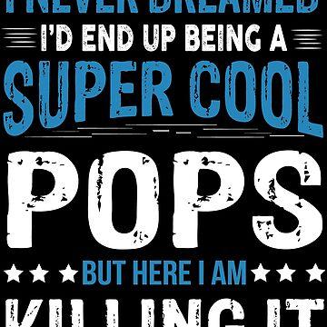 Pops - Pops Gift Tee - Grandpa Super Cool Pops - I Never Dreamed I'd Be A Super Cool Pops by edgyshop