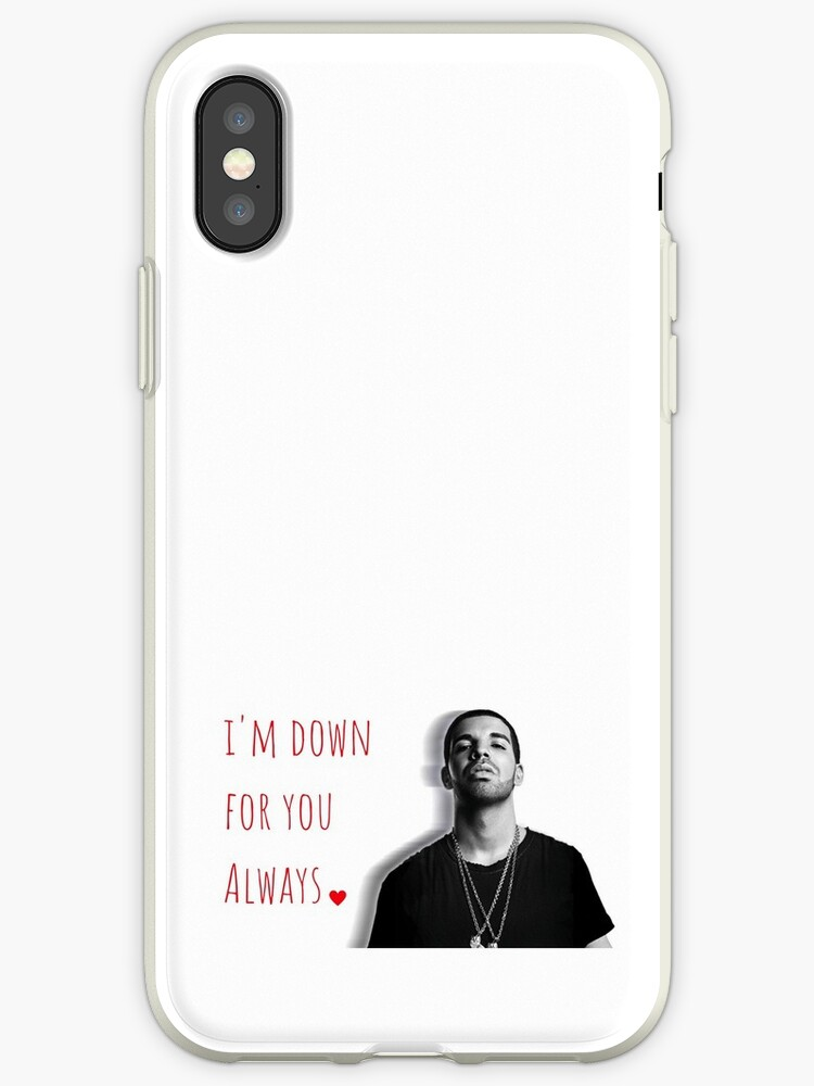 \'Drake, I\'m down for you always, Quotes, Gifts, Presents, Good vibes only,  Valentine, Birthday, Christmas, Friends, Family\' iPhone Case by Digital ...