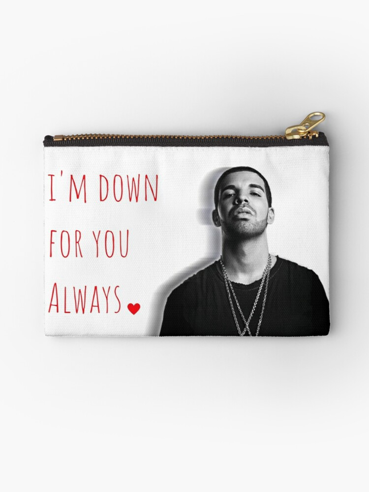 \'Drake, I\'m down for you always, Quotes, Gifts, Presents, Good vibes only,  Valentine, Birthday, Christmas, Friends, Family\' Zipper Pouch by Digital ...