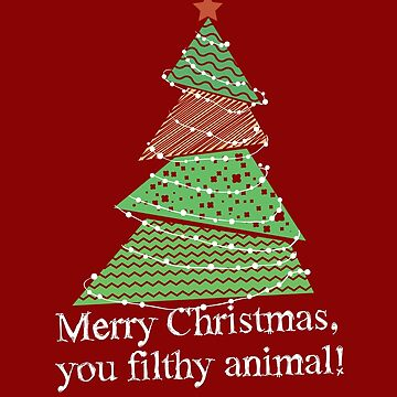 Merry Christmas You Filthy Animal! Rude, Irononic, Insulting, Parody, Cheeky, Funny, Offensive and Naughty Gifts by manbird