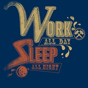 Work Hard all day, Sleep Hard All Night by manbird