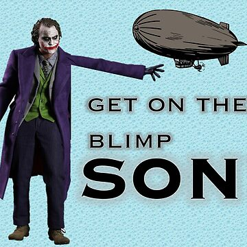 Get on the blimp son by Joliver42