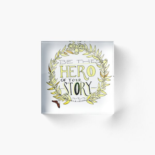 be the hero of your story Acrylic Block