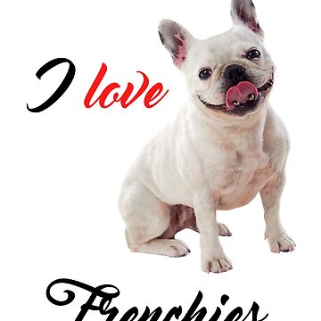 I Love Frenchies French Bulldog Puppy Photo by CafePretzel