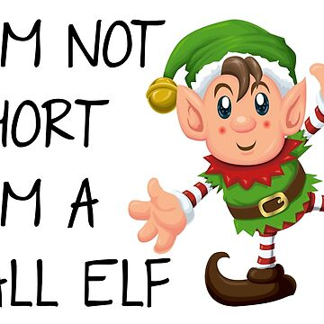 I'm Not Short I'm A Tall Elf by collection-life