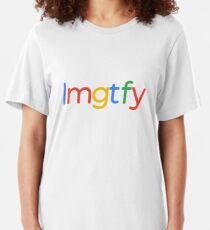 lmgtfy - Let Me Google That For You Slim Fit T-Shirt