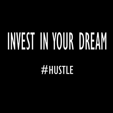 Invest In your Dream - Hustle by overstyle