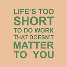 Life's too short to work by viCdesign