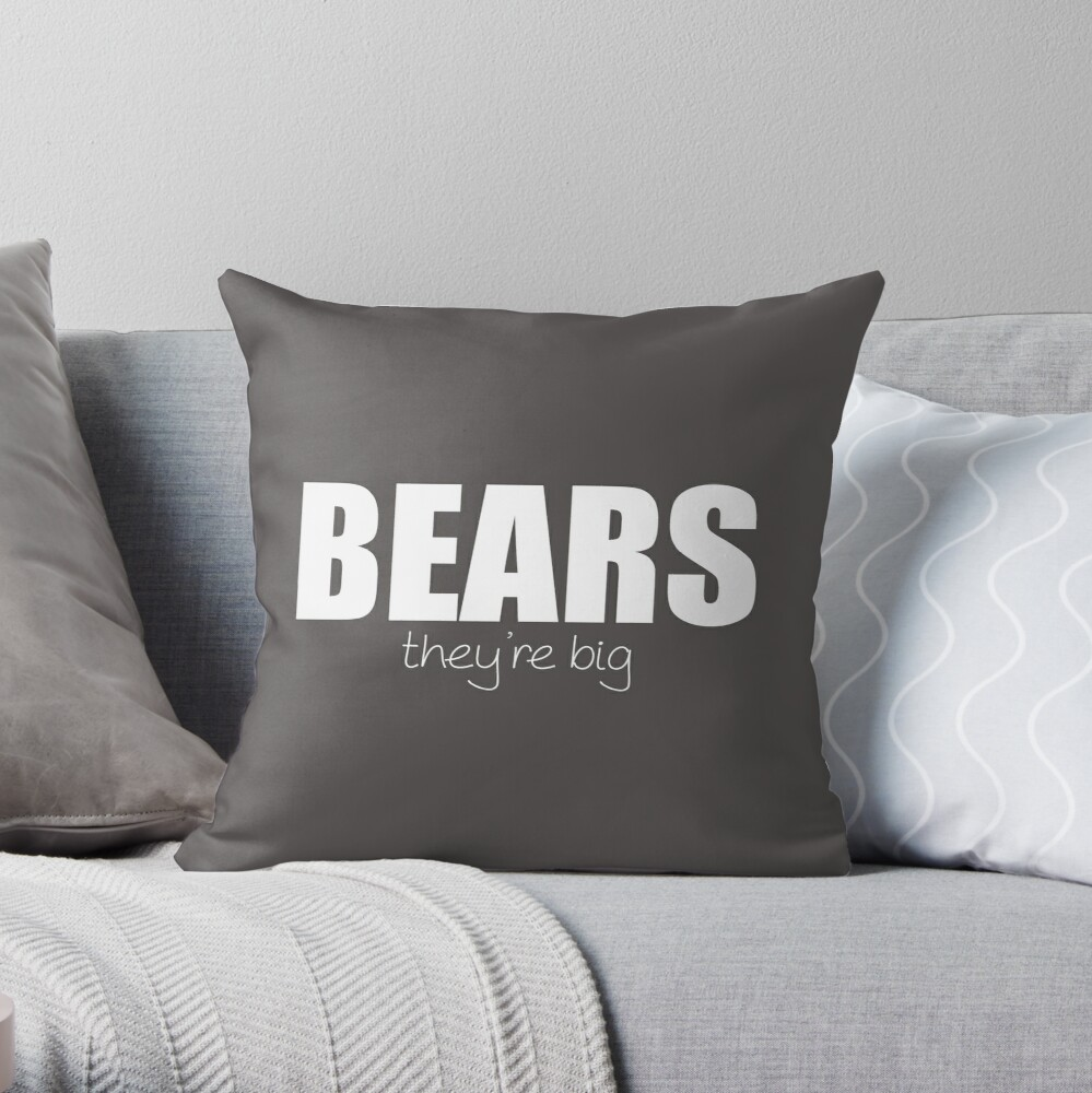 BEARS - they're big Throw Pillow