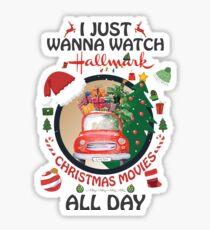 I just wanna watch hallmark christmas movies all day - HALLMARK MOVIES -  CHRISTMAS 2018 - MERRY XMAS Sticker