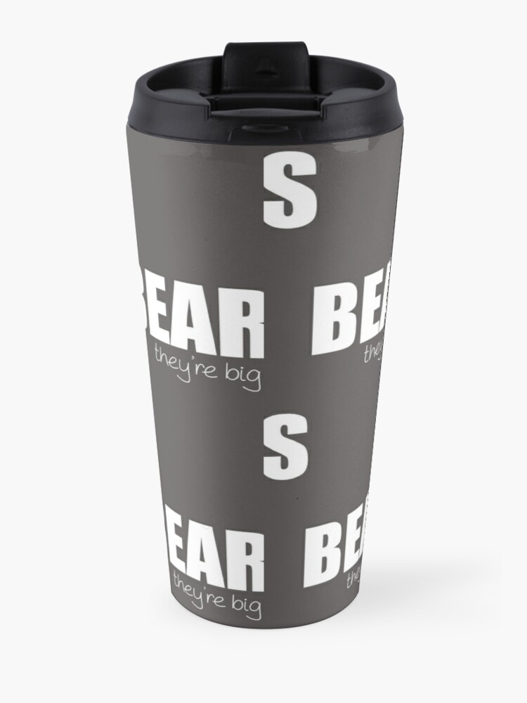 Alternate view of BEARS - they're big Travel Mug