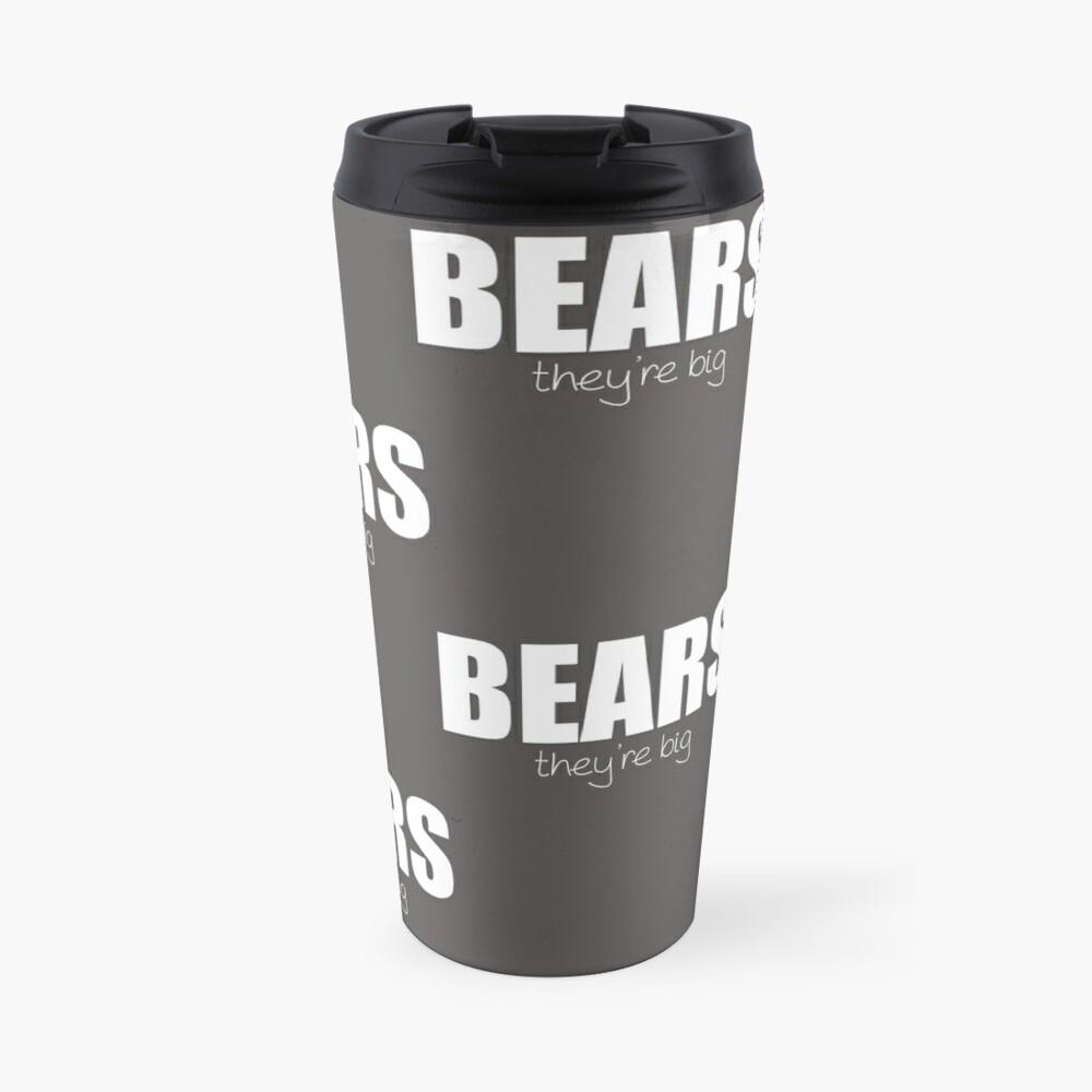 BEARS - they're big Travel Mug
