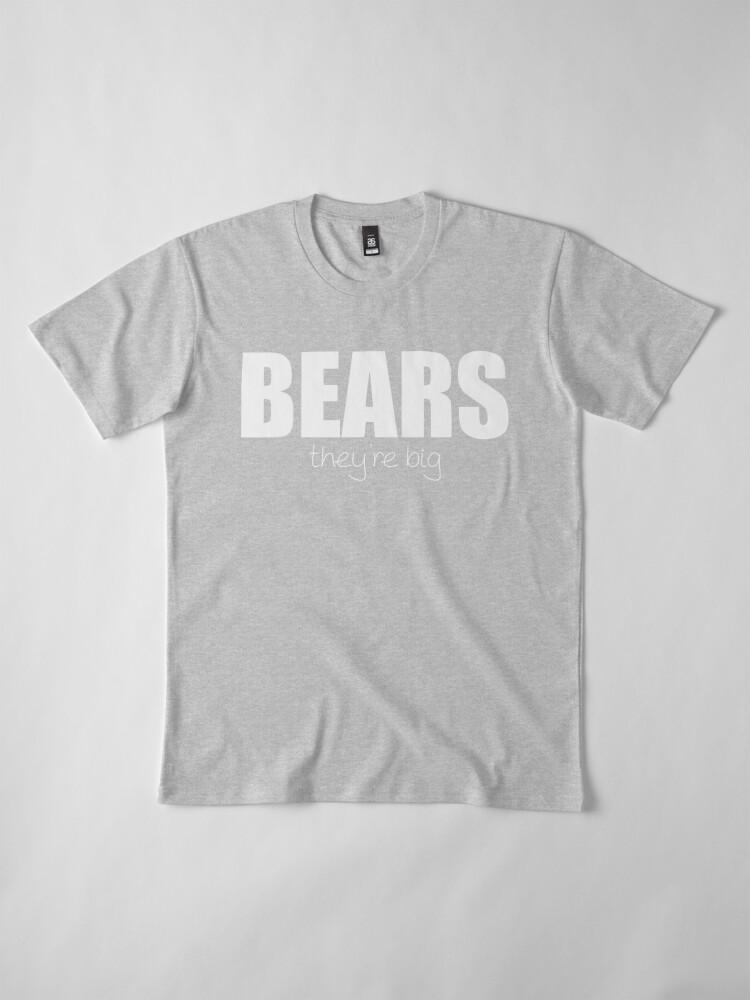 Alternate view of BEARS - they're big Premium T-Shirt