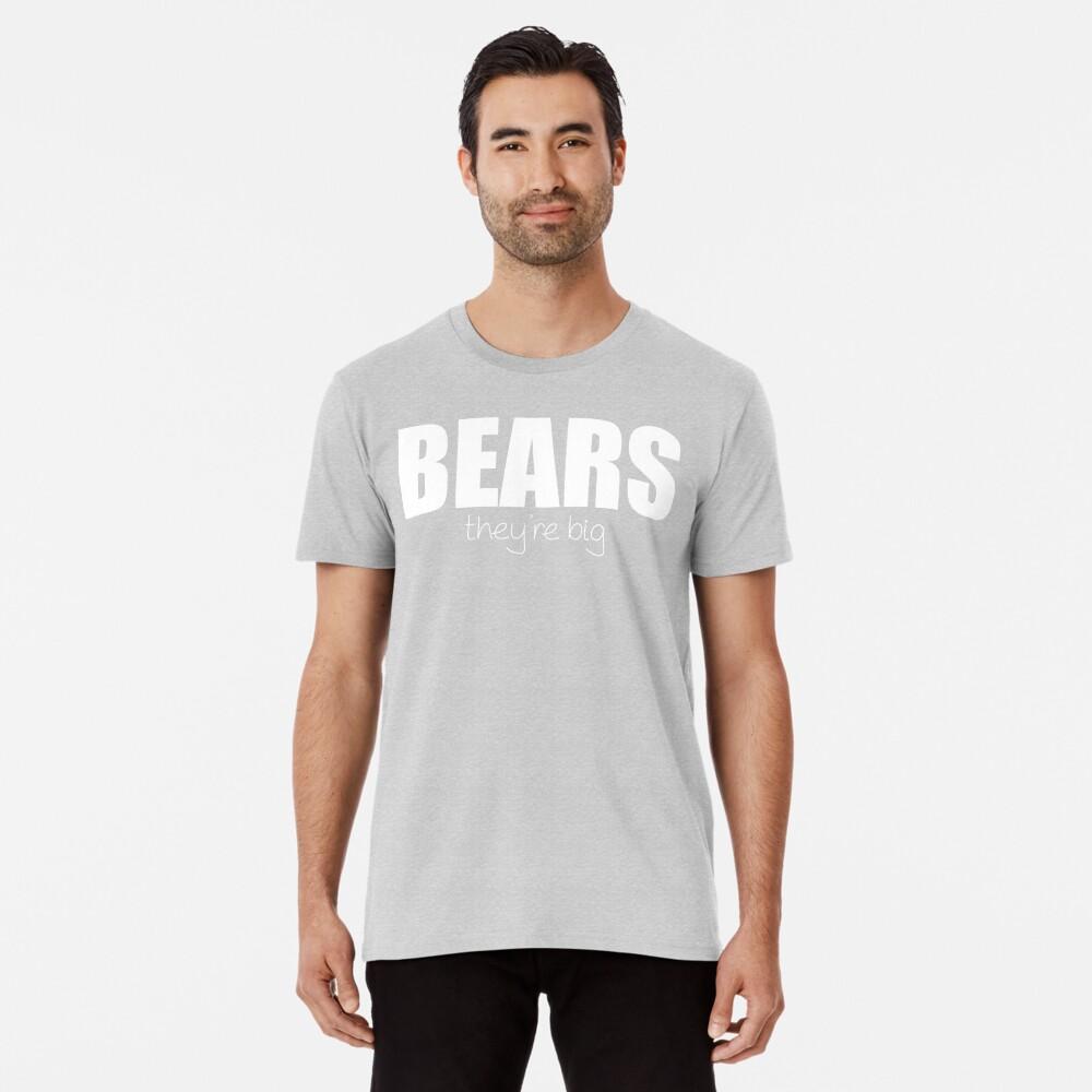 BEARS - they're big Premium T-Shirt
