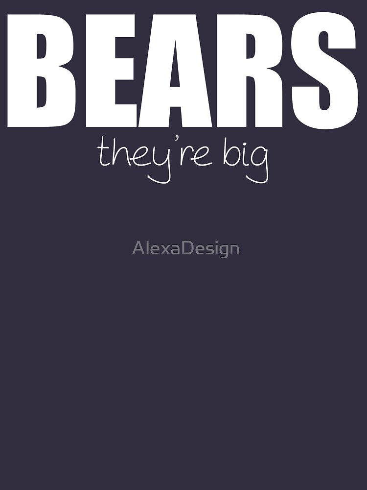 BEARS - they're big by AlexaDesign