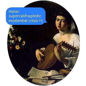 supercalifragilistic EXISTENTIAL CRISIS by FandomizedRose