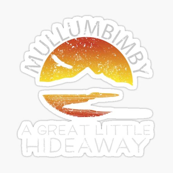 Mullumbimby A Great Little Hideaway Sticker
