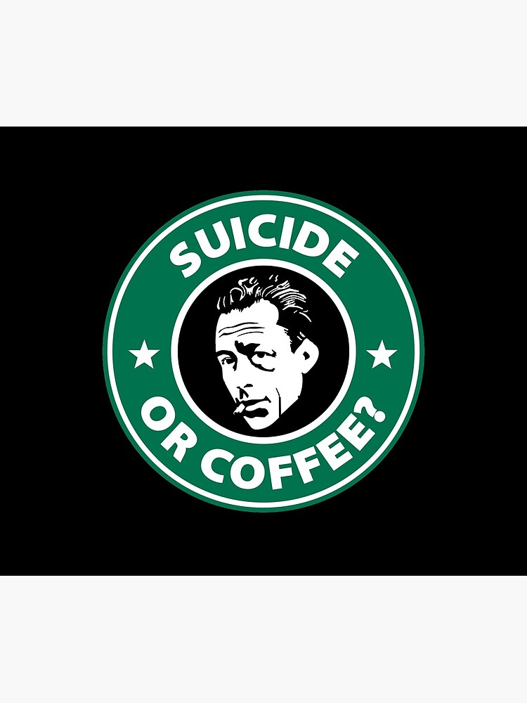 Albert Camus - Suicide Or Coffee by SQWEAR