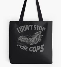 I Don't Stop For Cops Art | Cute Motorcycle Lovers Gift Tote Bag