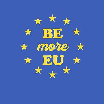 Anti Brexit Remainer I Voted Remain Be More EU Shirt by No-Leg-Bones