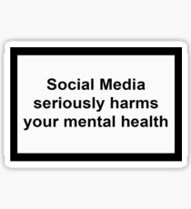 Social Media Seriously Harms Your Mental Health Glossy Sticker