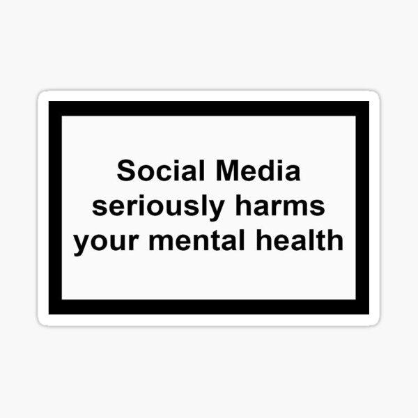 Las redes sociales perjudican gravemente su salud mental Pegatina