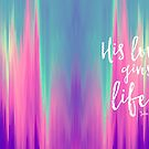 His Love Gives Life, John 10:10-11 by graphicloveshop