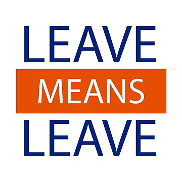 Leave Means Leave, Brexit Means Brexit by DavidLeeDesigns