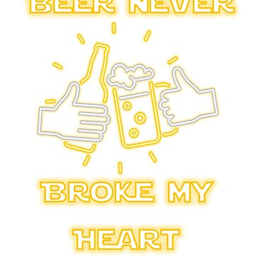Beer Never Broke My heart by JbandFKllc