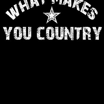What makes you country by JbandFKllc