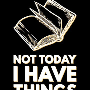 Reading Classic Literature Book Lover Authors Not Today I Have Things Funny Book Lover by zot717