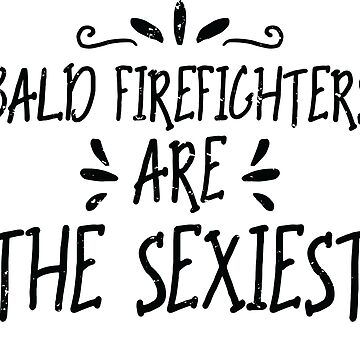 Bald Firefighters Are The Sexiest by Pixelofart