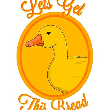 Lets Get This Bread Duck by decentart