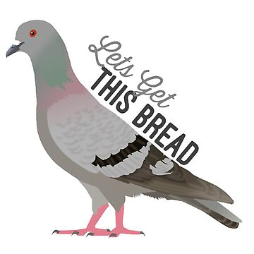 Lets Get This Bread Pigeon by decentart