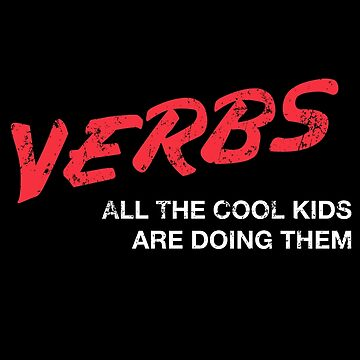 VERBS. All The Cool Kids Are Doing Them.  by MadeWithAwesome