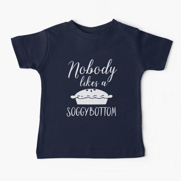 Nobody Likes a Soggy Bottom Baby T-Shirt