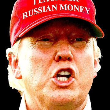 tRump - I Launder Russian Money by Thelittlelord