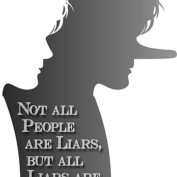 Not all People are Liars, but all Liars are People by andabelart