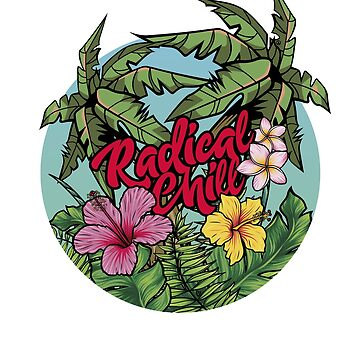 Radical Chill Tropical Flora by RadicalChill
