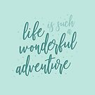 Life is Such a Wonderful Adventure - Blue by Jess Emery