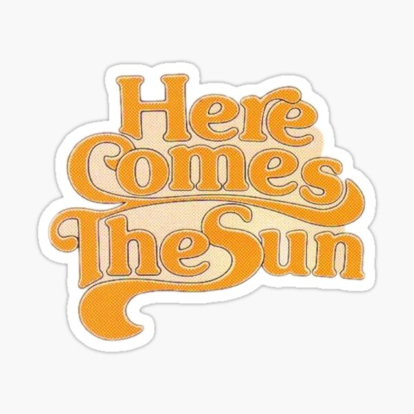 Here Comes The Sun Sticker Sticker