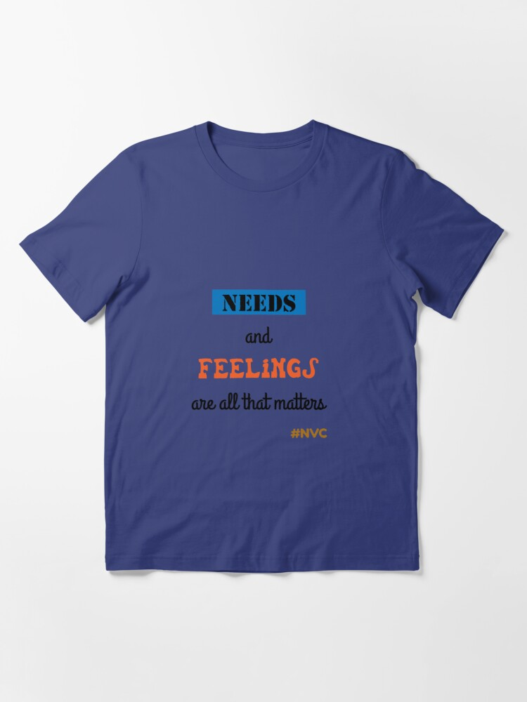 Alternate view of Needs and feelings are all that matters Essential T-Shirt