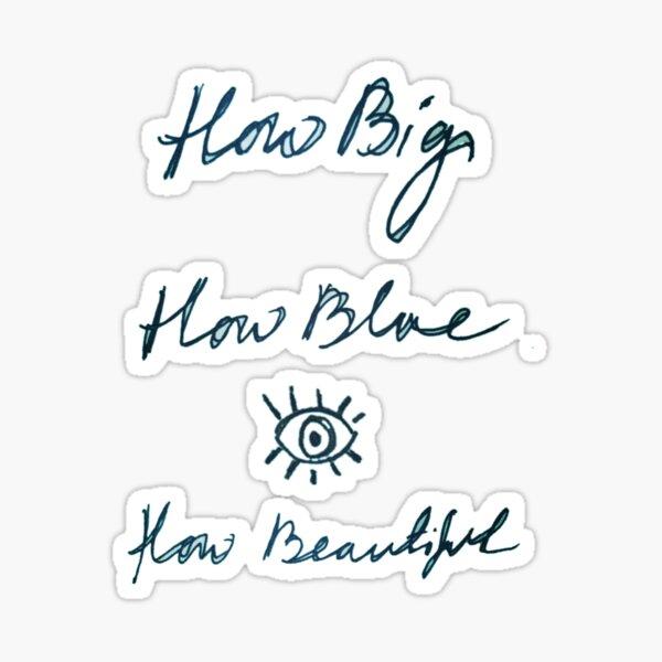 How big, how blue, how beautiful  Sticker