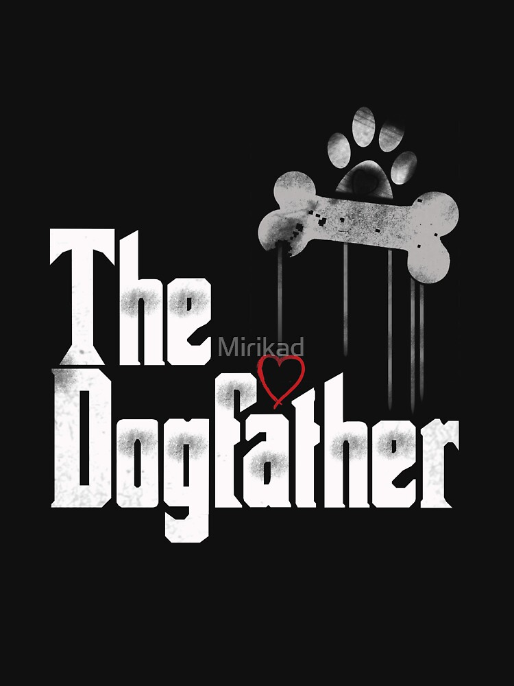 The Dogfather Shirt Dad Dog T-shirt   Funny Father's Day  by Mirikad