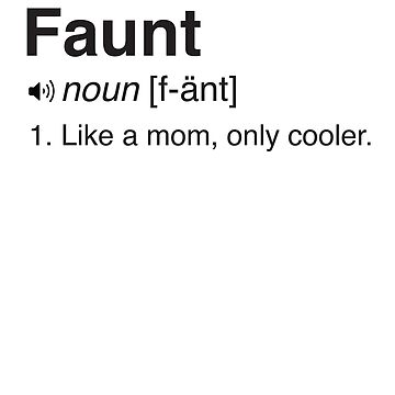 Faunt -  Noun - 1. Like A Mom Only Cooler by familyman