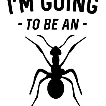 I'm Going To Be An Ant by familyman