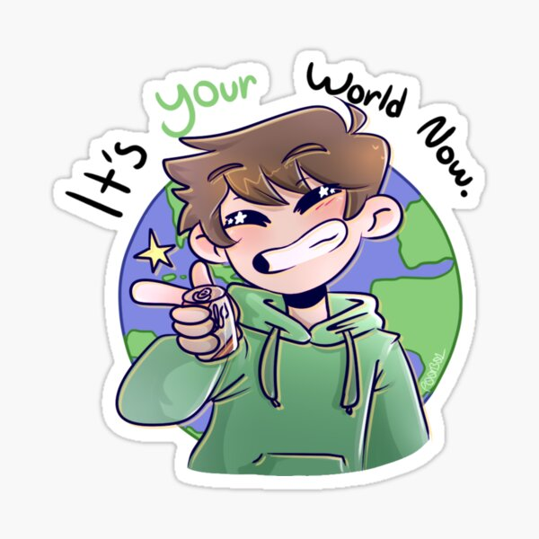 It's Your World Now Sticker