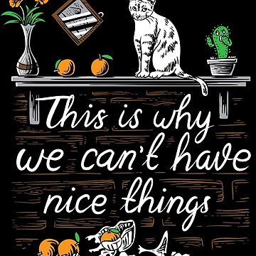 This Is Why We Can'T Have Nice Things Shirt Cat Paw Meow Tee by WWB2017