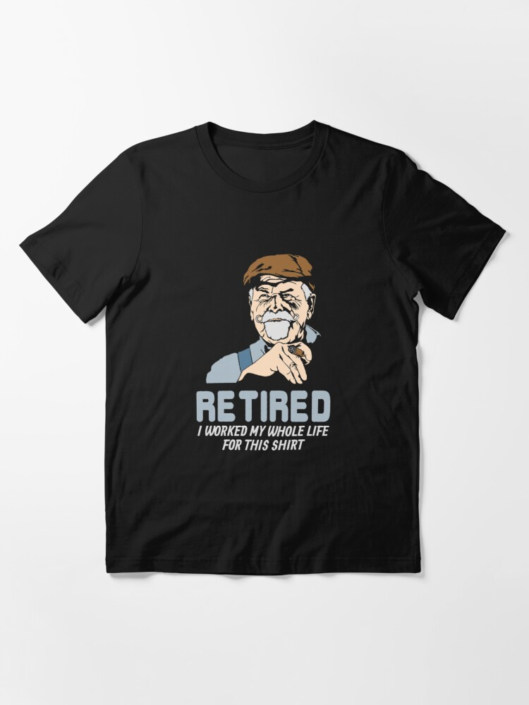 Alternative Ansicht von Retired I Worked My Whole Life For This Shirt - Funny Retirement Gift Essential T-Shirt