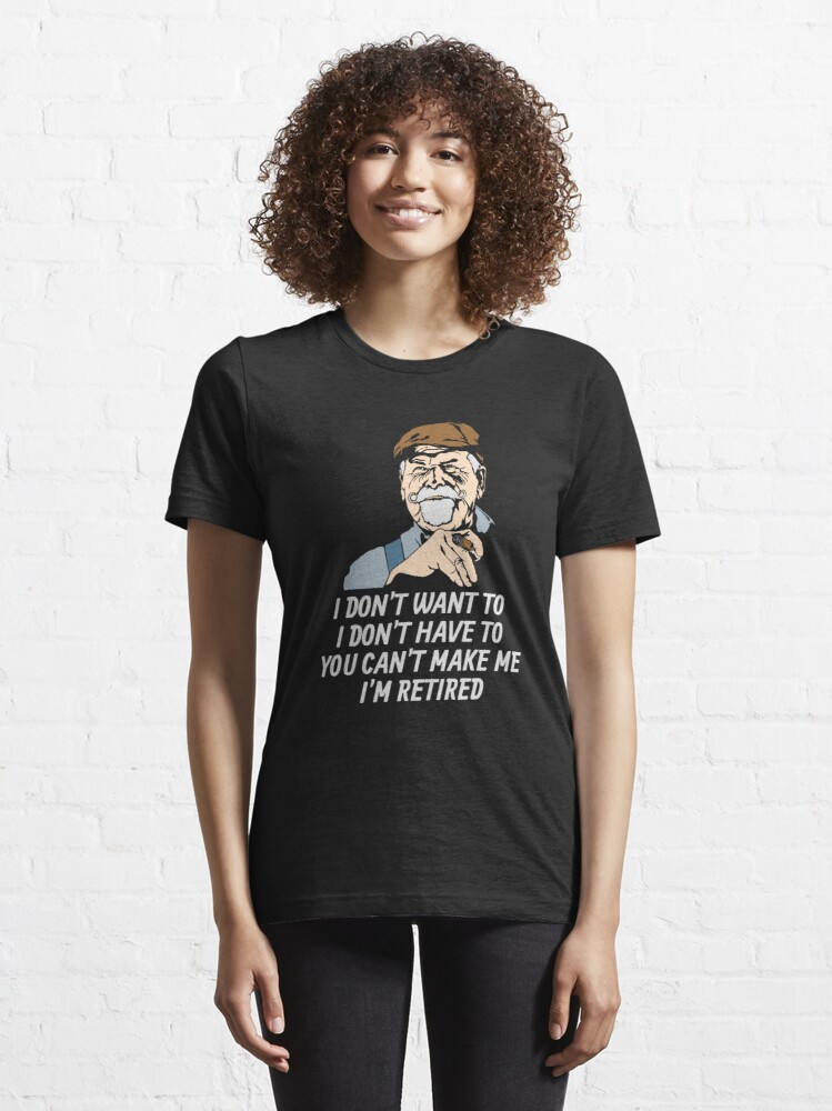 Alternative Ansicht von I Don't Have To I'm Retired - Funny Retirement Gift Essential T-Shirt